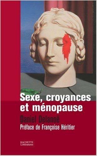 sexe-croyances-et-mnopause-de-daniel-delanoe-franois-hritier-prface-3-janvier-2007