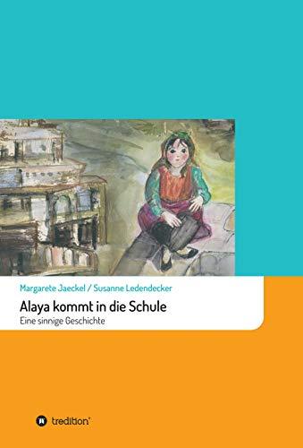 Alaya kommt in die Schule: Eine sinnige Geschichte (Sinnige Geschichten von Margarete Jaeckel)