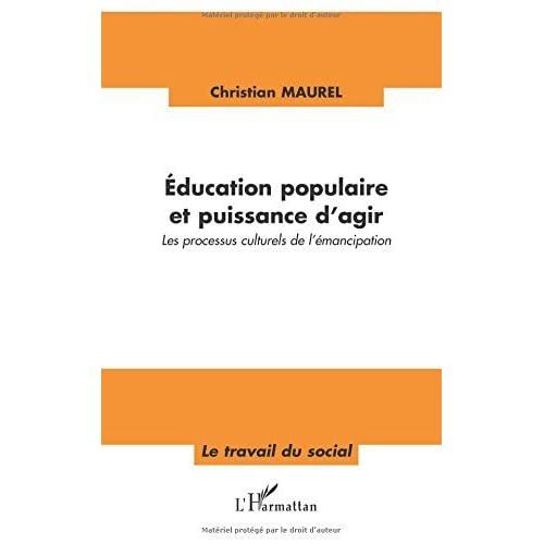 Education populaire et puissance d'agir : Les processus culturels de l'émancipation (Le travail du social)