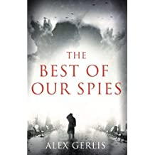 The Best of Our Spies by Alex Gerlis (2013-01-17)