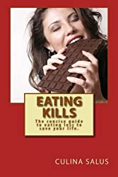 Eating Kills: The concise guide to eating less to save your life. by Culina Salus (2014-06-07)