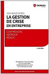La gestion de crise en entreprise : Comprendre, aborder, réagir, Différents types de crise, Cellules de crise, Communication de crise, Anticipation de crise