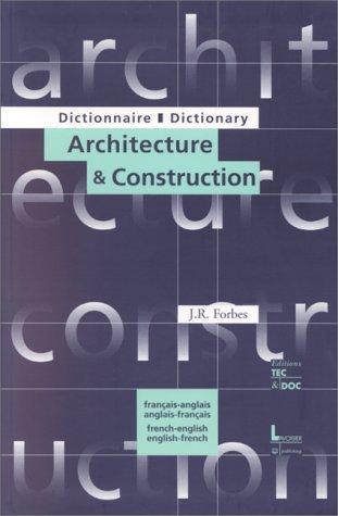 DICTIONNAIRE D'ARCHITECTURE ET DE CONSTRUCTION : DICTIONARY OF ARCHITECTURE AND CONSTRUCTION. Bilingue français-anglais et anglais-français, 3ème édition par J. R. Forbes