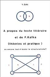 A propos du texte littéraire et de F. Kafka: Théories et pratique, ou, Encore faut-il brûler le structuralisme?