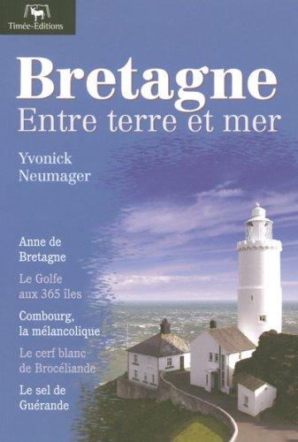 Bretagne : Entre terre et mer par Yvonick Neumager