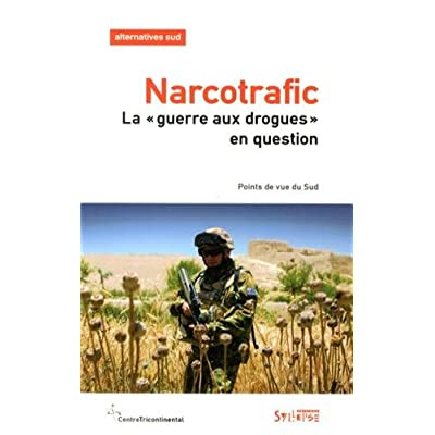 Alternatives Sud, Volume 20-2012/3 : Narcotrafic : La guerre aux drogues