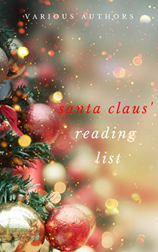 Ho! Ho! Ho! Santa Claus' Reading List: 250+ Vintage Christmas Stories, Carols, Novellas, Poems by 120+ Authors (English Edition)