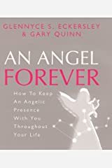 An Angel Forever: How to keep an angelic presence with you throughout your life Hardcover
