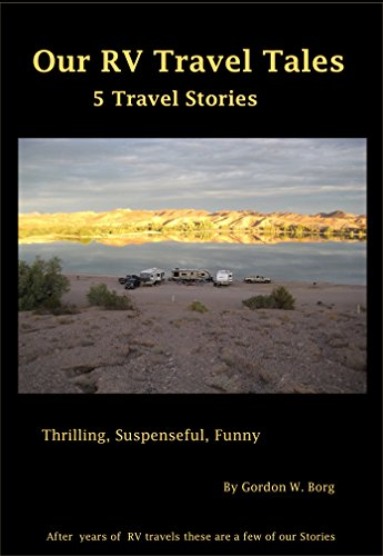 Our RV Travel Tales: Five Short Stories intense, suspenseful and hilarious, a great read for anyone, glued to your chair suspense, laugh till you cry (English Edition) por Gordon Borg