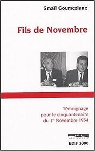 Fils de novembre. Témoignage pour le cinquantenaire du 1er novembre 1954 par Smaïl Goumeziane