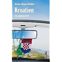 Kroatien: Ein Länderporträt (Diese Buchreihe wurde ausgezeichnet mit dem ITB-Bookaward 2014)