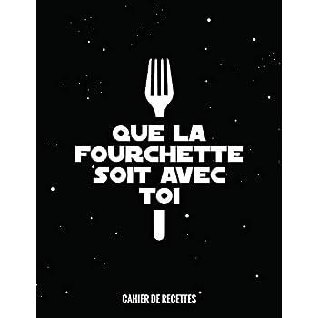 Que La Fourchette Soit Avec Toi: Cahier de recettes à remplir, 22x28cm A4, 109 Recettes