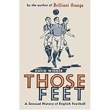 [( Those Feet: A Sensual History of English Football )] [by: David Winner] [Mar-2006]