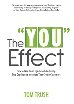"""The """"You"""" Effect: How to Transform Ego-Based Marketing Into Captivating Messages That Create Customers (English Edition) von [Trush, Tom ]"""