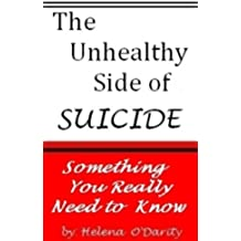Suicide: The Unhealthy Side of Suicide (Something Everyone Should Know) (English Edition)
