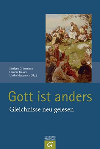 Gott ist anders: Gleichnisse neu gelesen auf der Basis der Auslegung von Luise Schottroff