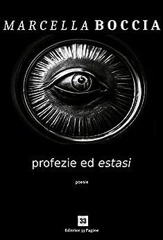 Profezie ed estasi di [Marcella Boccia]