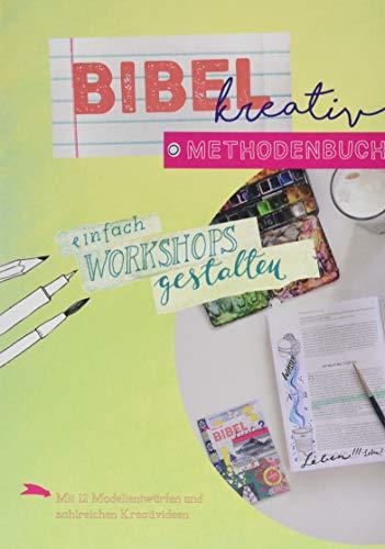 Bibel kreativ - Methodenbuch: Einfach Workshops gestalten - Mit 12 Modellentwürfen und zahlreichen Kreativideen