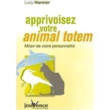Apprivoisez votre animal totem : Miroir de votre personnalité