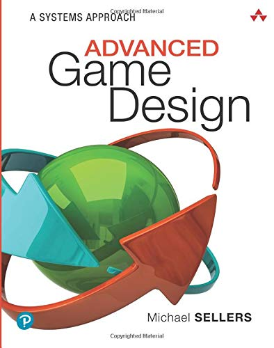 Advanced Game Design: A Systems Approach (Game Design and Development)