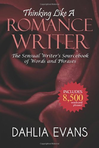 Thinking Like A Romance Writer: The Sensual Writer's Sourcebook of Words and Phrases by Dahlia Evans (April 23,2013)