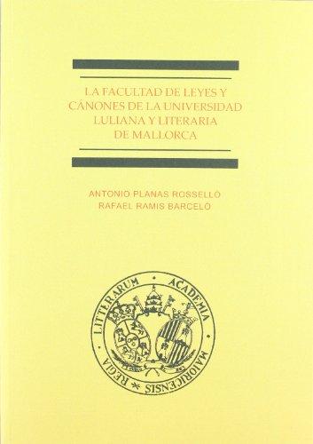 La Facultad de Leyes y Cánones de la Universidad Luliana y Literaria de Mallorca por Antonio Planas Rosselló