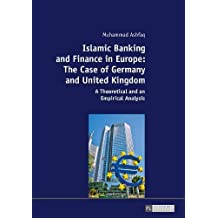 Islamic Banking and Finance in Europe: The Case of Germany and United Kingdom: A Theoretical and an Empirical Analysis