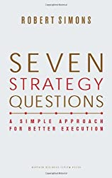 Seven Strategy Questions: A Simple Approach for Better Execution by Robert Simons (2010-11-16)