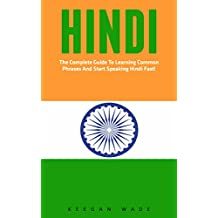 Hindi: The Complete Guide To Learning Common Phrases And Start Speaking Hindi Fast! (India, Hindi Language, Hindi For Beginners) (English Edition)