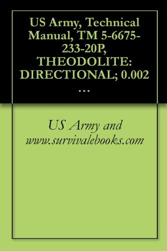 US Army, Technical Manual, TM 5-6675-233-20P, THEODOLITE: DIRECTIONAL; 0.002 MIL GRADUATION; 5.9-INCH LONG TE DETACHABLE TRIBACH W/ACCESSORIES AND TRIPOD (English Edition)