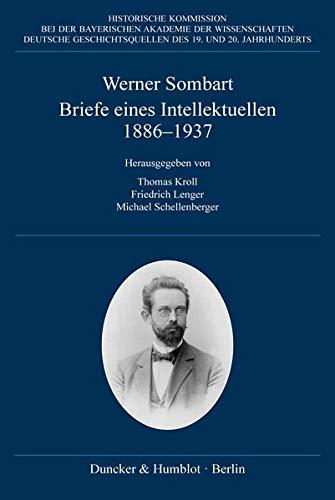 Briefe eines Intellektuellen 1886–1937.: Hrsg. von Thomas Kroll - Friedrich Lenger - Michael Schellenberger (Deutsche Geschichtsquellen des 19. und 20. Jahrhunderts)