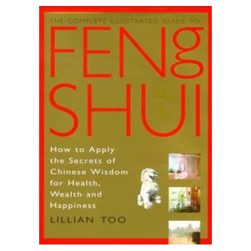 Complete Illustrated Guide - Feng Shui: How to Apply the Secrets of Chinese Wisdom for Health, Wealth and Happiness by Lillian Too (4-Oct-1999) Hardcover