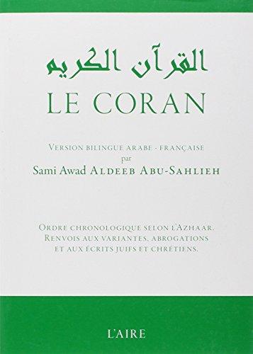 Le Coran: texte arabe et traduction franaise par ordre chronologique selon l'Azhar avec renvoi aux variantes, aux abrogations et aux crits juifs et chrtiens