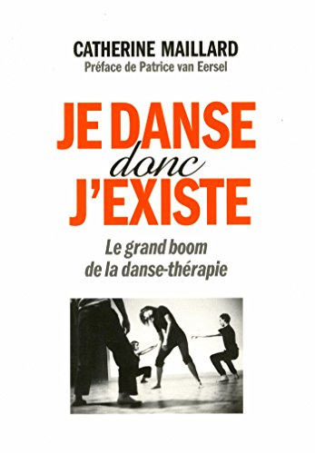 Je danse donc j'existe: Le grand boom de la danse-thrapie
