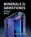 Minerals and Gemstones of East Africa: Burundi, Kenya, Rwanda, Tanzania and Uganda