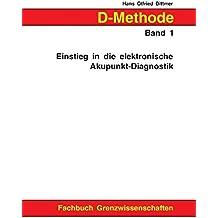 D-Methode Band 1: Einstieg in die elektronische Akupunkt-Diagnostik