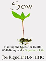 Sow, Planting the Seeds for Health, Well Being and a Superhero Life