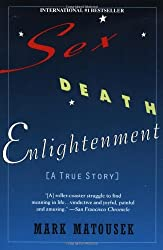 Sex Death Enlightenment: A True Story by Mark Matousek (1997-03-01)
