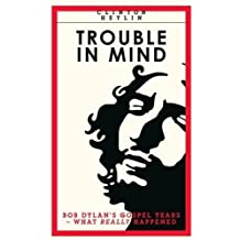 Trouble In Mind: Bob Dylan's Gospel Years: What Really Happened