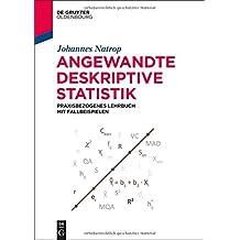 Angewandte Deskriptive Statistik: Praxisbezogenes Lehrbuch mit Fallbeispielen (De Gruyter Studium)