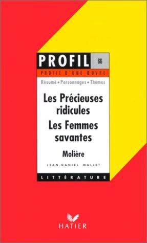 Profil d'une oeuvre : Les précieuses ridicules, Les femmes savantes, Molière