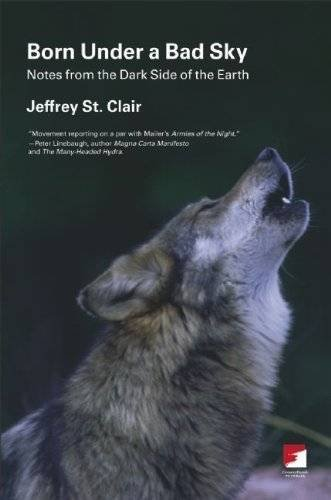 Born Under a Bad Sky: Notes from the Dark Side of the Earth (Counterpunch) by Jeffrey St. Clair (2007-12-01)