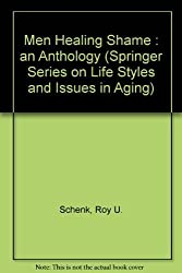 Men Healing Shame: An Anthology (Springer Series on Life Styles and Issues in Aging) by Roy U. Schenk (1995-05-03)