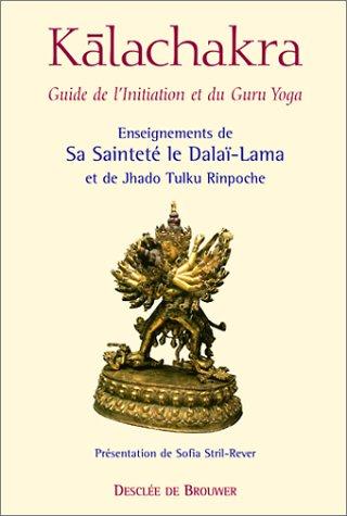 Kâlachakra. Guide de l'initiation et du Guru Yoga