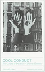 Cool Conduct: The Culture of Distance in Weimar Germany (Weimar & Now: German Cultural Criticism)