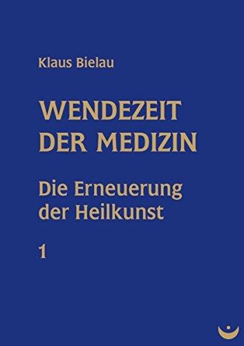 Wendezeit der Medizin: Band 1: Die Erneuerung der Heilkunst