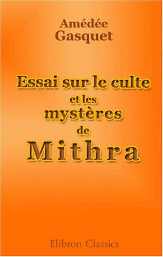Essai sur le culte et les mystères de Mithra par Amedee Louis