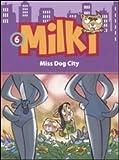 Miss dog city. Milki. Ediz. illustrata: 6