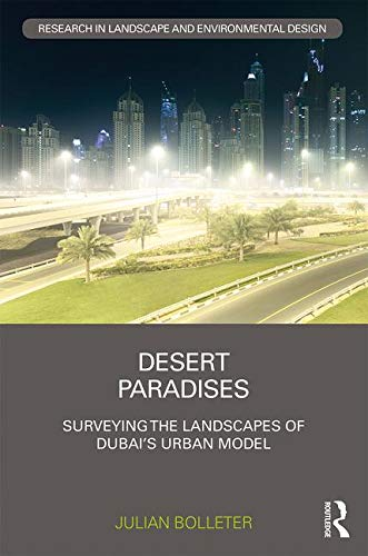 Desert Paradises: Surveying the Landscapes of Dubai's Urban Model (Routledge Research in Landscape and Environmental Design)
