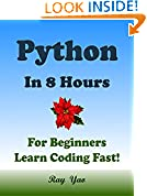 #9: PYTHON: In 8 Hours, For Beginners, Learn Coding Fast! Python Programming Language Crash Course, A QuickStart Guide & Tutorial Book by the Program Example, In Easy Steps! An Ultimate Beginner's Guide!